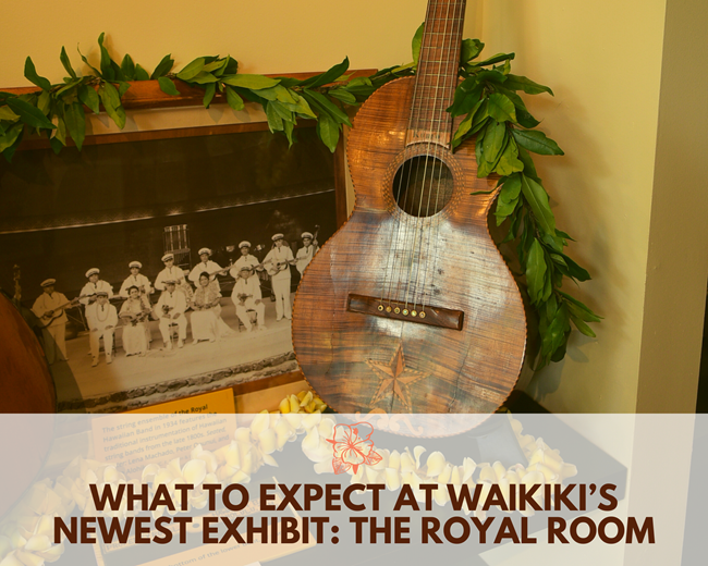 "Header featuring a guitar draped with a Hawaiian maile lei, propped up next to a photo of the Royal Hawaiian Band with the words ""What to Expect at Waikiki's Newest Exhibit: The Royal Room"" at the bottom."